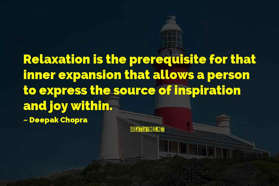 A Motivational Person Sayings By Deepak Chopra: Relaxation is the prerequisite for that inner expansion that allows a person to express the