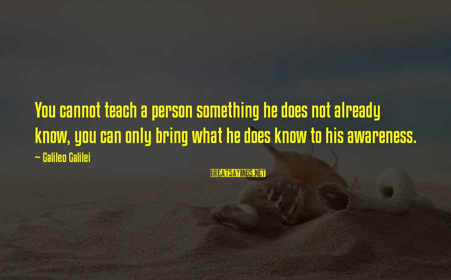 A Motivational Person Sayings By Galileo Galilei: You cannot teach a person something he does not already know, you can only bring