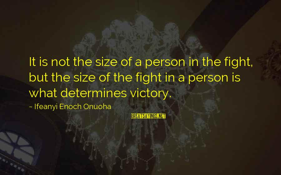 A Motivational Person Sayings By Ifeanyi Enoch Onuoha: It is not the size of a person in the fight, but the size of