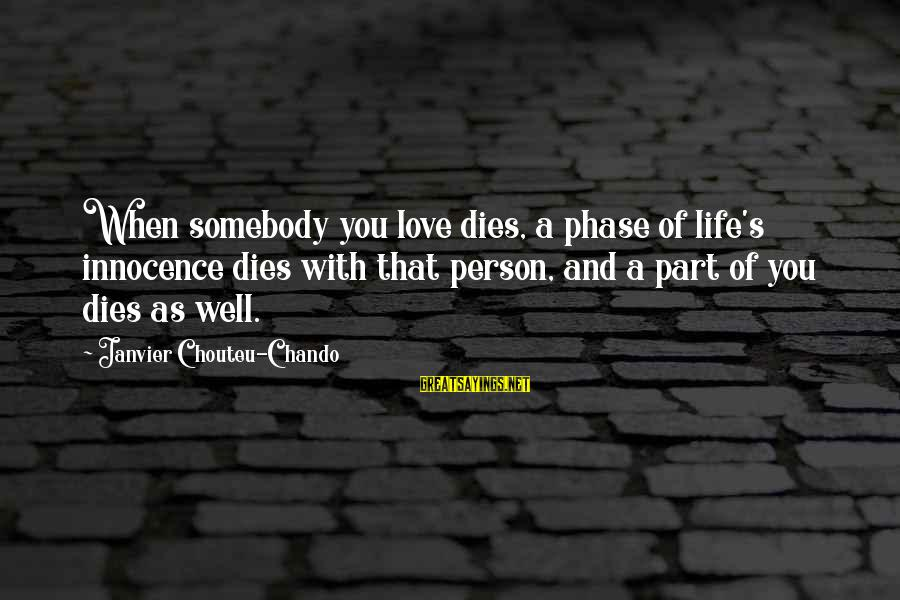 A Motivational Person Sayings By Janvier Chouteu-Chando: When somebody you love dies, a phase of life's innocence dies with that person, and