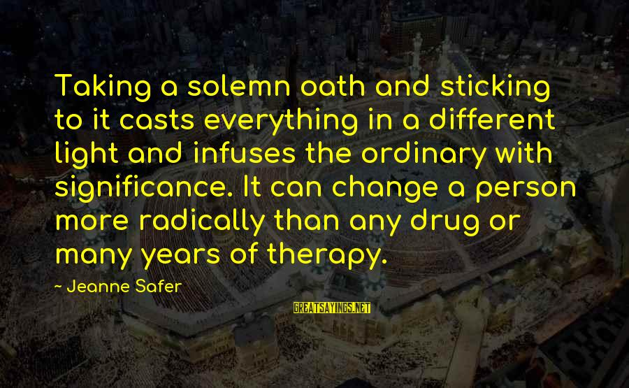 A Motivational Person Sayings By Jeanne Safer: Taking a solemn oath and sticking to it casts everything in a different light and