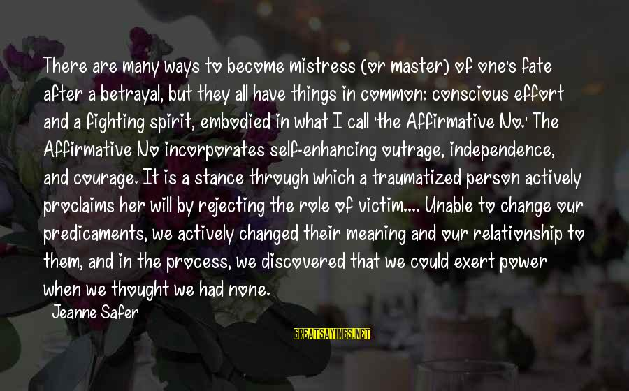 A Motivational Person Sayings By Jeanne Safer: There are many ways to become mistress (or master) of one's fate after a betrayal,
