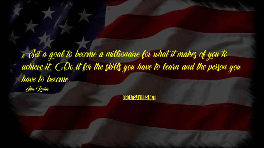 A Motivational Person Sayings By Jim Rohn: Set a goal to become a millionaire for what it makes of you to achieve