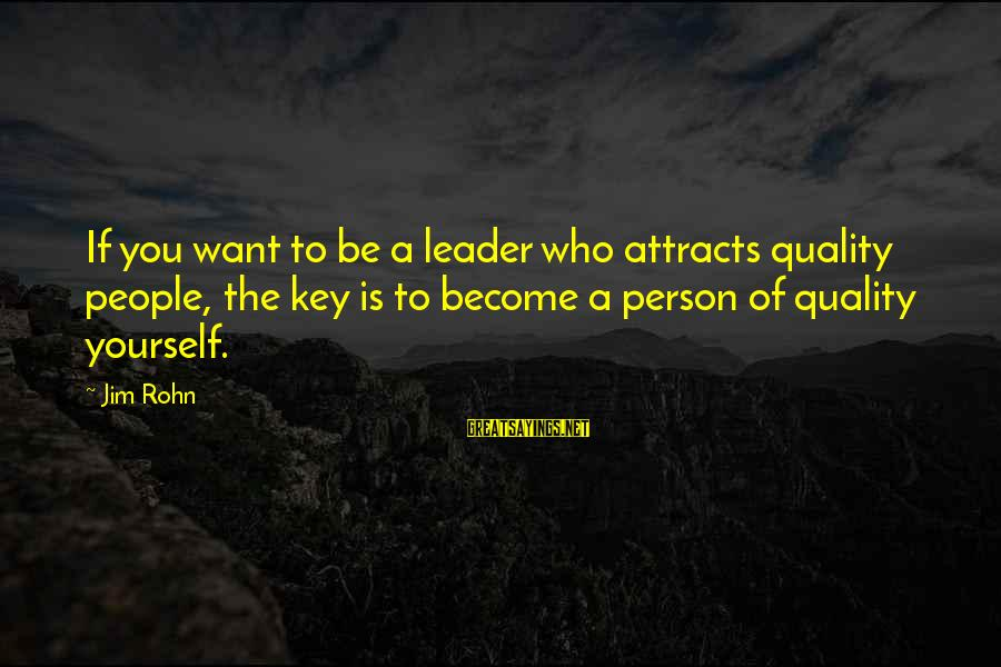 A Motivational Person Sayings By Jim Rohn: If you want to be a leader who attracts quality people, the key is to