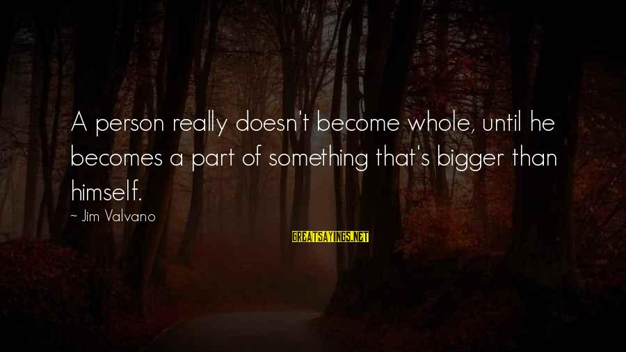 A Motivational Person Sayings By Jim Valvano: A person really doesn't become whole, until he becomes a part of something that's bigger