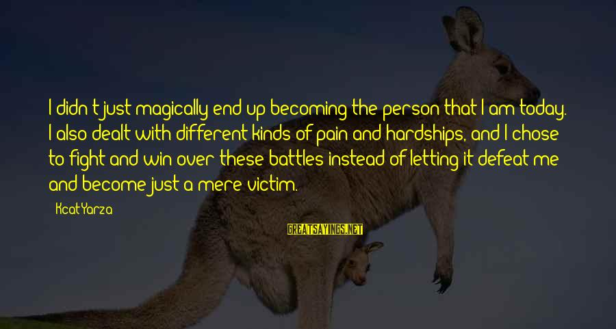 A Motivational Person Sayings By Kcat Yarza: I didn't just magically end up becoming the person that I am today. I also