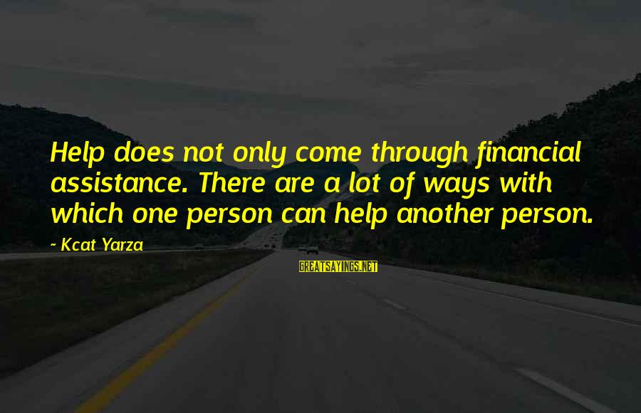 A Motivational Person Sayings By Kcat Yarza: Help does not only come through financial assistance. There are a lot of ways with