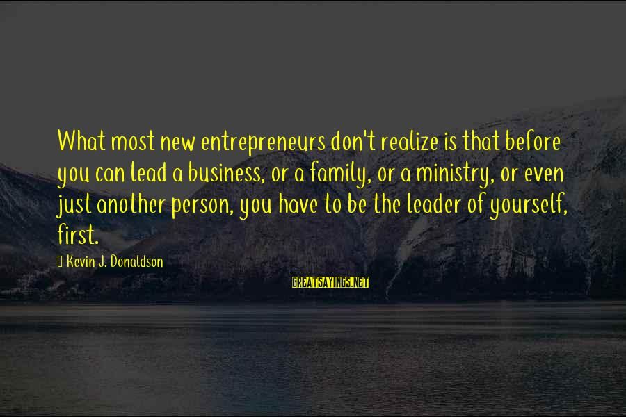 A Motivational Person Sayings By Kevin J. Donaldson: What most new entrepreneurs don't realize is that before you can lead a business, or