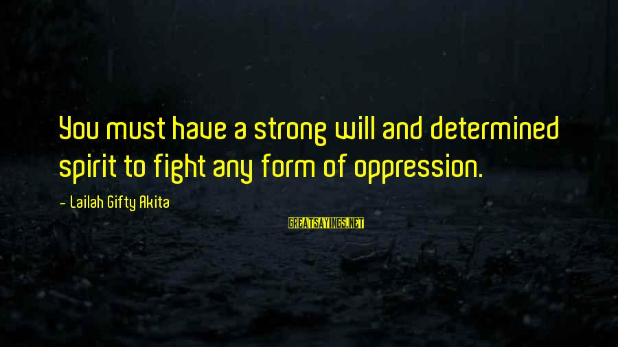 A Motivational Person Sayings By Lailah Gifty Akita: You must have a strong will and determined spirit to fight any form of oppression.