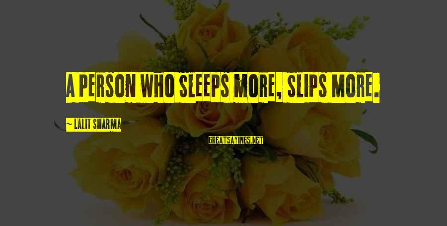 A Motivational Person Sayings By Lalit Sharma: A person who Sleeps more, Slips More.