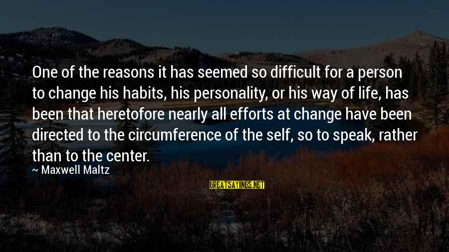 A Motivational Person Sayings By Maxwell Maltz: One of the reasons it has seemed so difficult for a person to change his