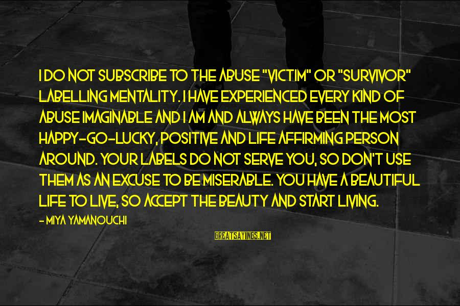 """A Motivational Person Sayings By Miya Yamanouchi: I do not subscribe to the abuse """"victim"""" or """"survivor"""" labelling mentality. I have experienced"""