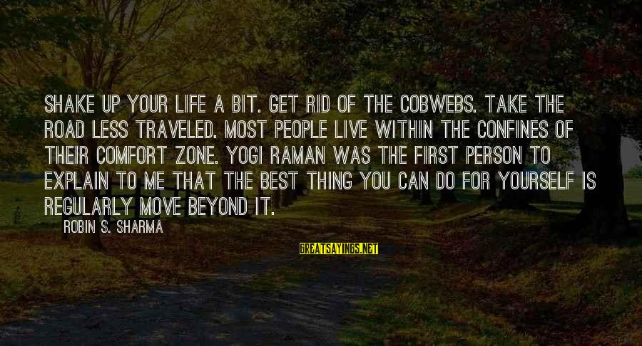 A Motivational Person Sayings By Robin S. Sharma: Shake up your life a bit. Get rid of the cobwebs. Take the road less