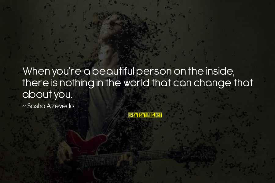 A Motivational Person Sayings By Sasha Azevedo: When you're a beautiful person on the inside, there is nothing in the world that