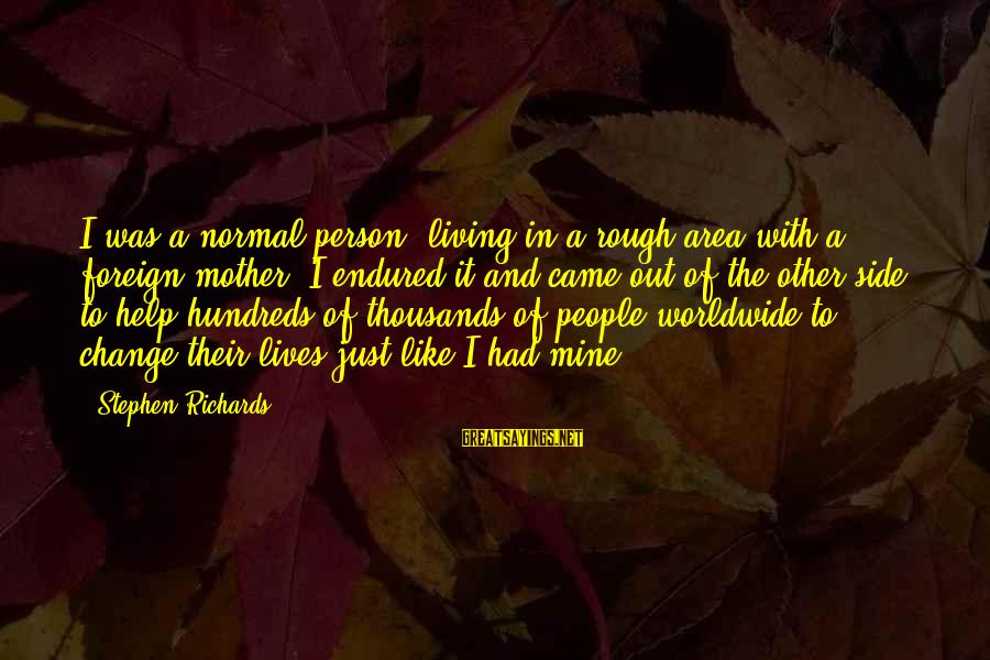 A Motivational Person Sayings By Stephen Richards: I was a normal person, living in a rough area with a foreign mother, I