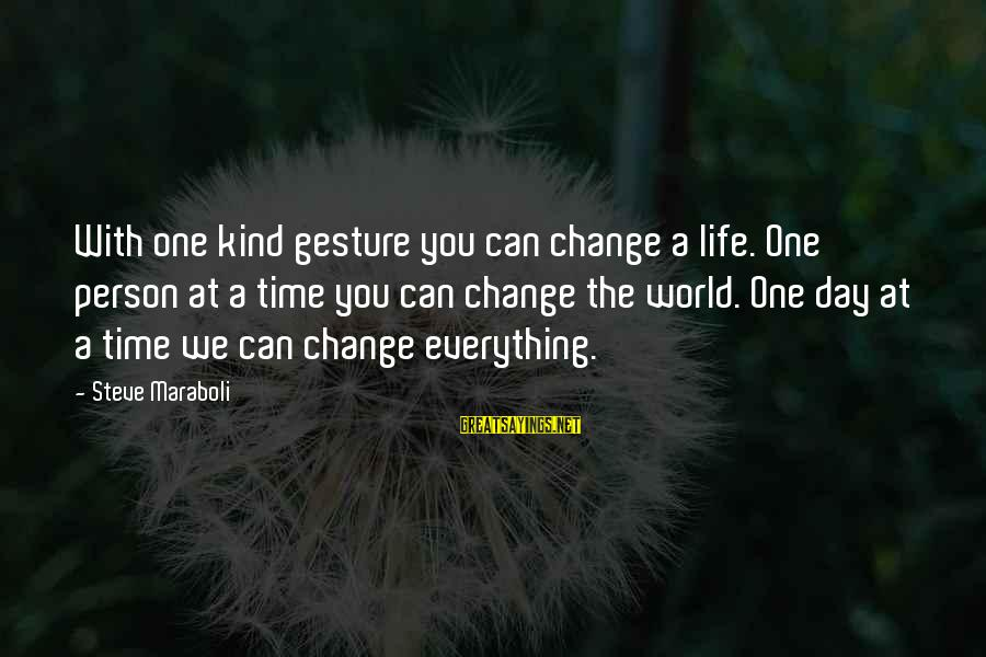 A Motivational Person Sayings By Steve Maraboli: With one kind gesture you can change a life. One person at a time you