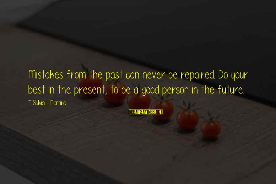 A Motivational Person Sayings By Sylvia L'Namira: Mistakes from the past can never be repaired. Do your best in the present, to