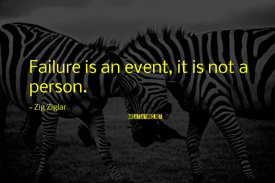 A Motivational Person Sayings By Zig Ziglar: Failure is an event, it is not a person.