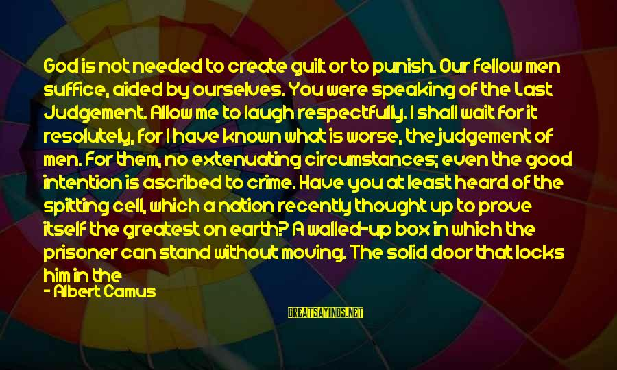 A Nation Without God Sayings By Albert Camus: God is not needed to create guilt or to punish. Our fellow men suffice, aided