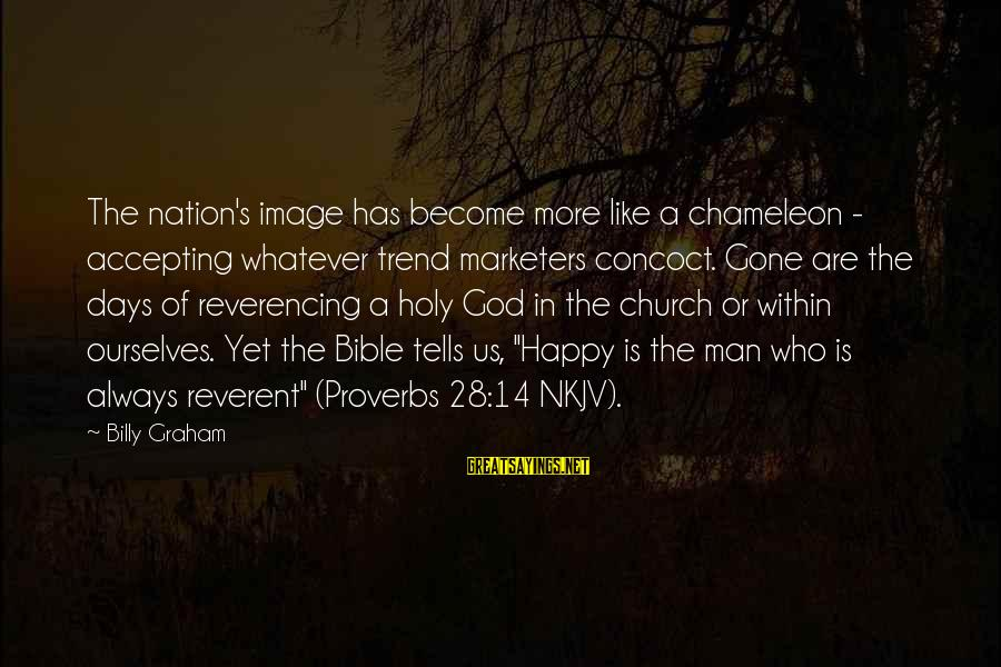 A Nation Without God Sayings By Billy Graham: The nation's image has become more like a chameleon - accepting whatever trend marketers concoct.