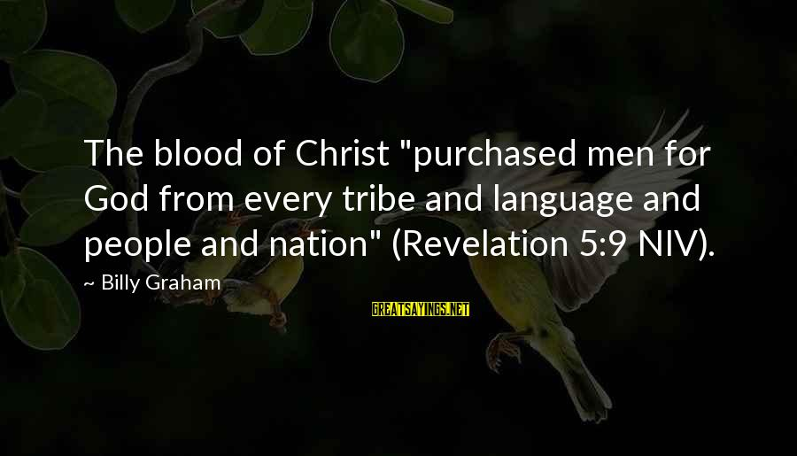 """A Nation Without God Sayings By Billy Graham: The blood of Christ """"purchased men for God from every tribe and language and people"""