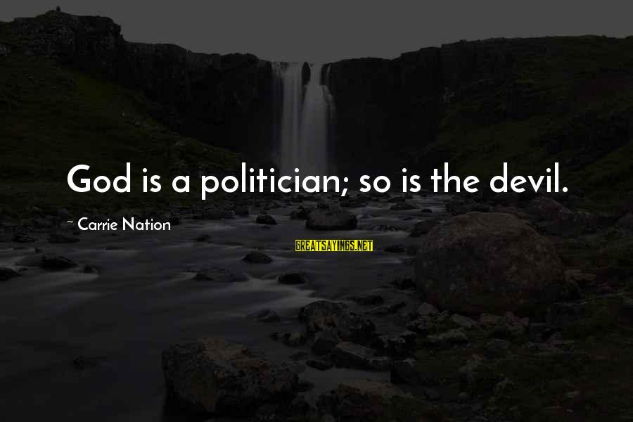 A Nation Without God Sayings By Carrie Nation: God is a politician; so is the devil.