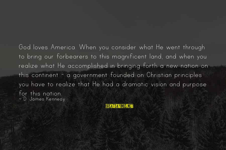 A Nation Without God Sayings By D. James Kennedy: God loves America. When you consider what He went through to bring our forbearers to