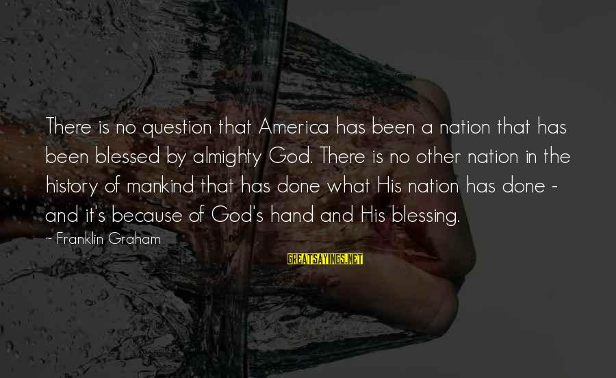 A Nation Without God Sayings By Franklin Graham: There is no question that America has been a nation that has been blessed by