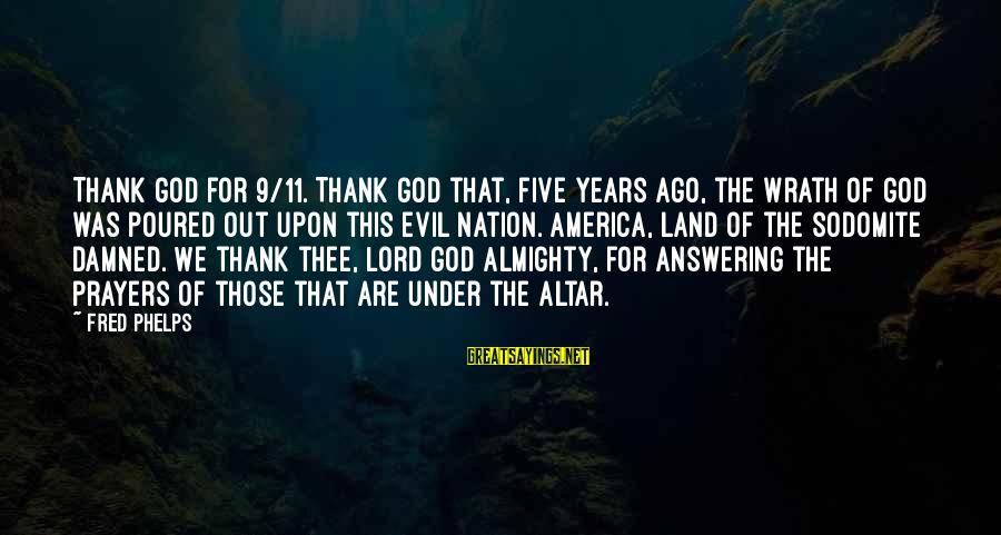 A Nation Without God Sayings By Fred Phelps: Thank God for 9/11. Thank God that, five years ago, the wrath of God was