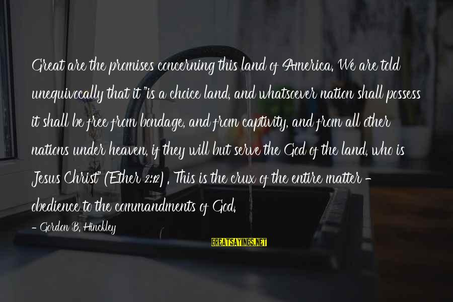 A Nation Without God Sayings By Gordon B. Hinckley: Great are the promises concerning this land of America. We are told unequivocally that it