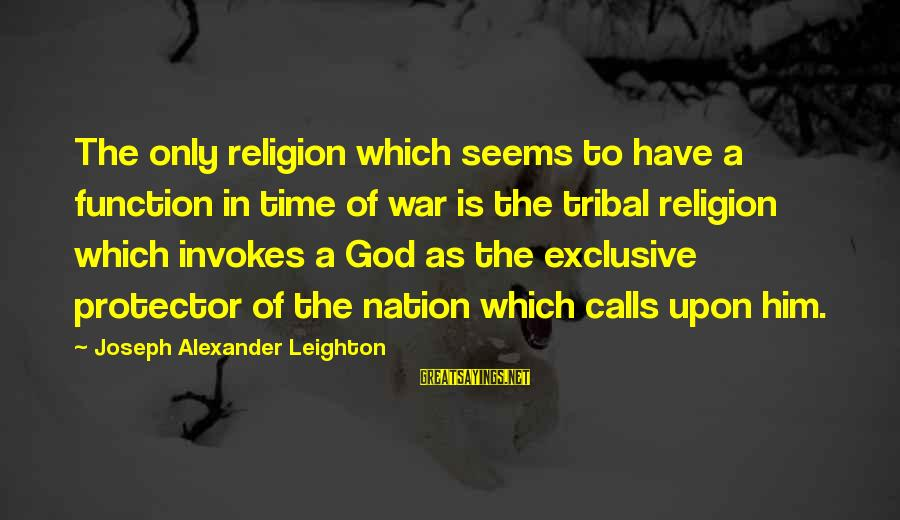 A Nation Without God Sayings By Joseph Alexander Leighton: The only religion which seems to have a function in time of war is the