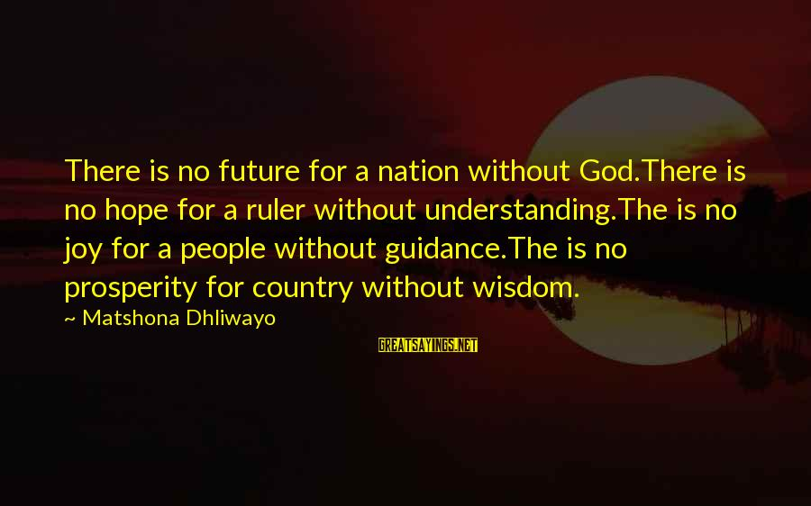 A Nation Without God Sayings By Matshona Dhliwayo: There is no future for a nation without God.There is no hope for a ruler