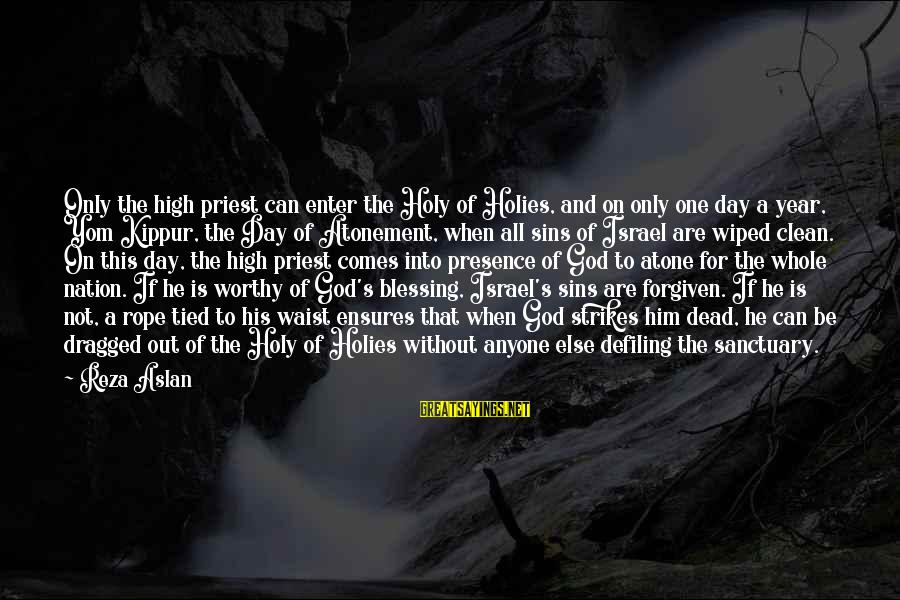 A Nation Without God Sayings By Reza Aslan: Only the high priest can enter the Holy of Holies, and on only one day