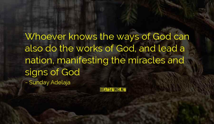 A Nation Without God Sayings By Sunday Adelaja: Whoever knows the ways of God can also do the works of God, and lead