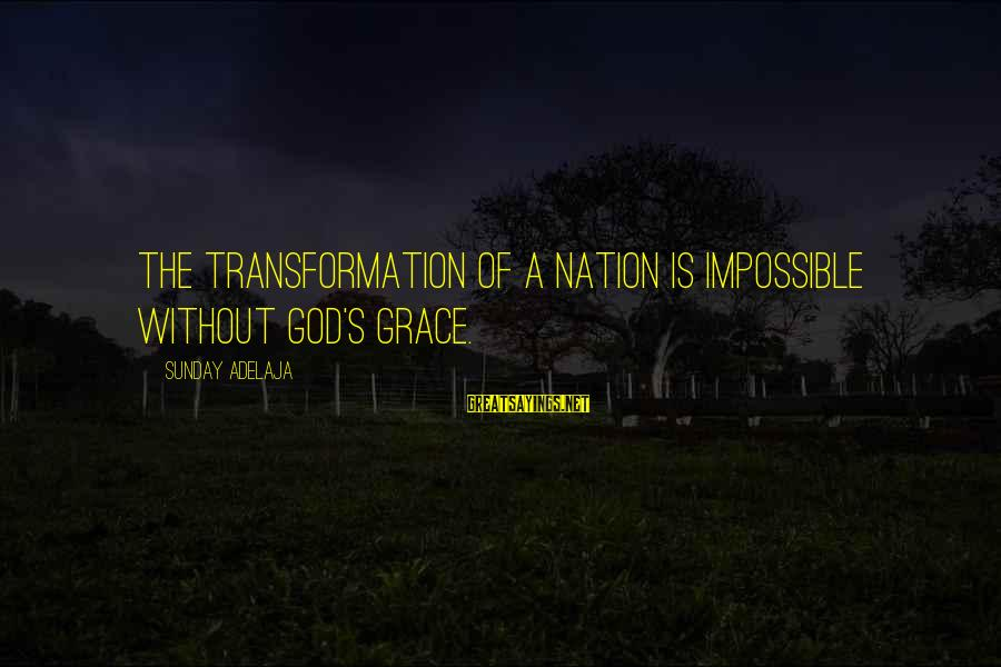 A Nation Without God Sayings By Sunday Adelaja: The transformation of a nation is impossible without God's grace.