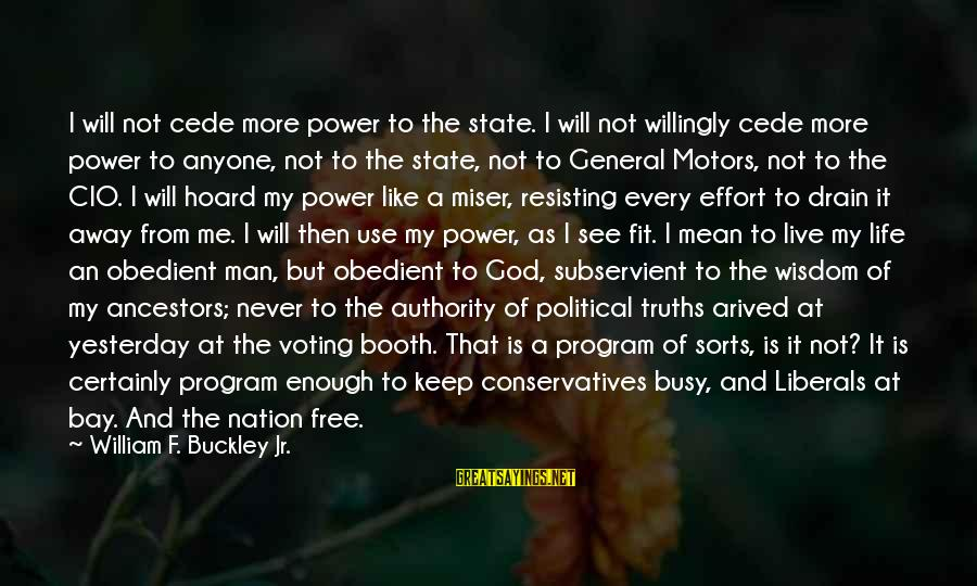 A Nation Without God Sayings By William F. Buckley Jr.: I will not cede more power to the state. I will not willingly cede more