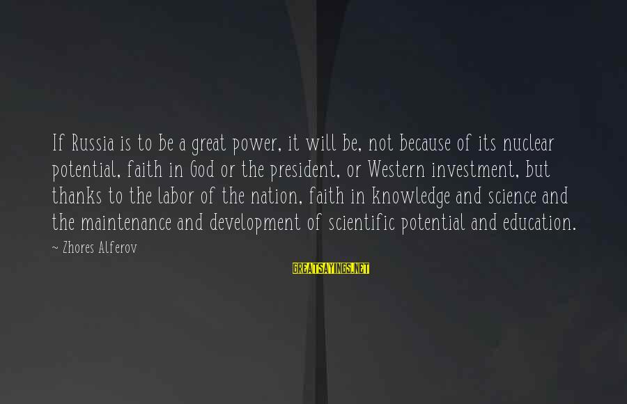 A Nation Without God Sayings By Zhores Alferov: If Russia is to be a great power, it will be, not because of its