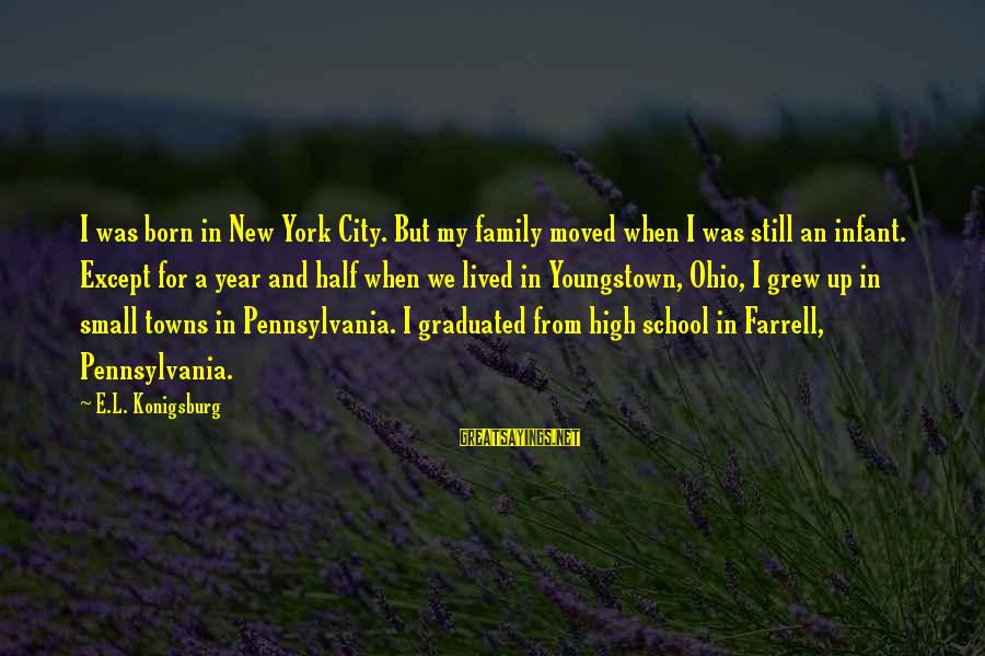 A New School Year Sayings By E.L. Konigsburg: I was born in New York City. But my family moved when I was still