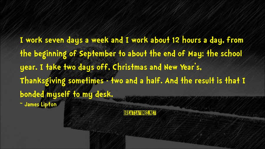 A New School Year Sayings By James Lipton: I work seven days a week and I work about 12 hours a day, from