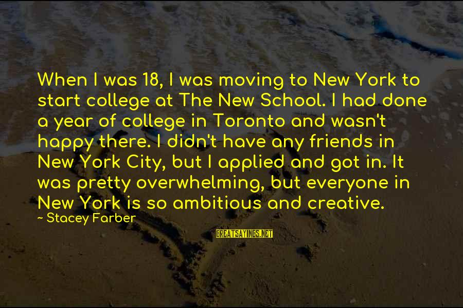 A New School Year Sayings By Stacey Farber: When I was 18, I was moving to New York to start college at The