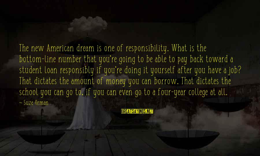 A New School Year Sayings By Suze Orman: The new American dream is one of responsibility. What is the bottom-line number that you're