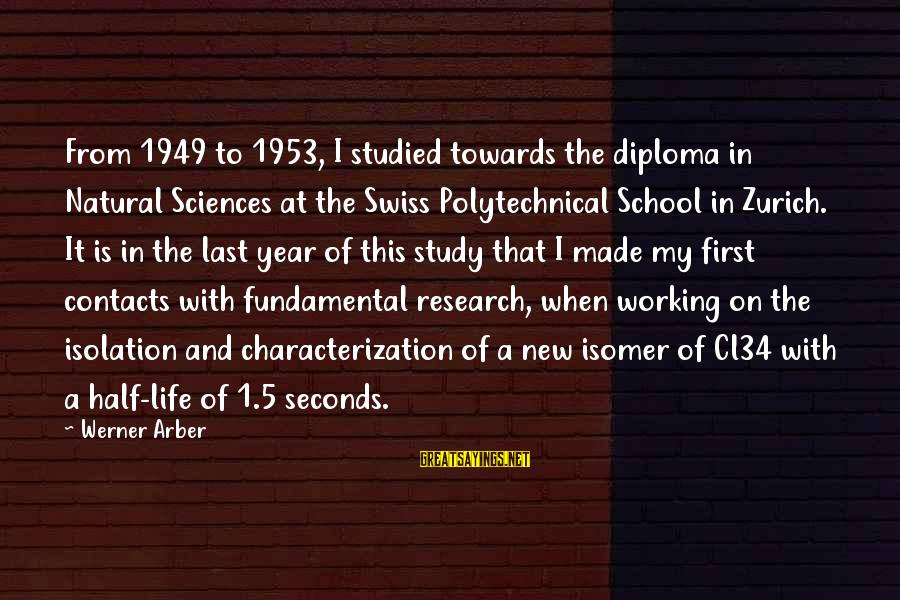 A New School Year Sayings By Werner Arber: From 1949 to 1953, I studied towards the diploma in Natural Sciences at the Swiss