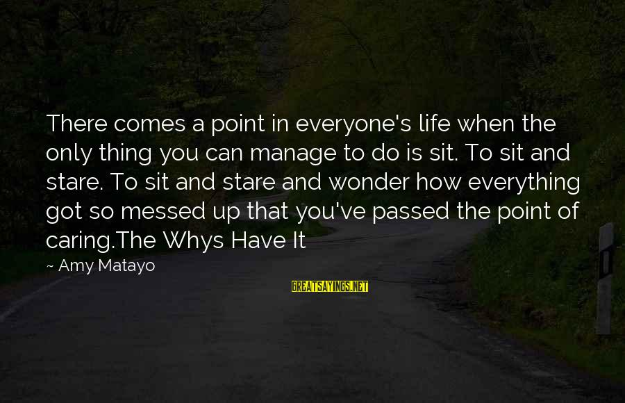 A Point In Life Sayings By Amy Matayo: There comes a point in everyone's life when the only thing you can manage to