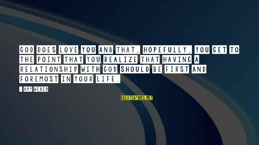 A Point In Life Sayings By Amy Weber: God does love you and that, hopefully, you get to the point that you realize