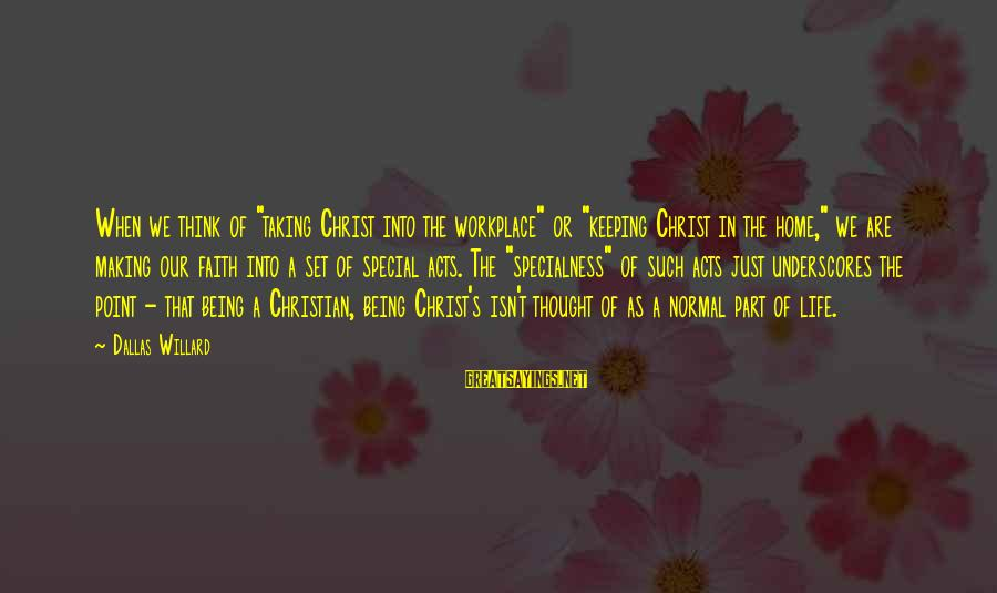 """A Point In Life Sayings By Dallas Willard: When we think of """"taking Christ into the workplace"""" or """"keeping Christ in the home,"""""""