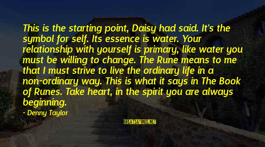 A Point In Life Sayings By Denny Taylor: This is the starting point, Daisy had said. It's the symbol for self. Its essence