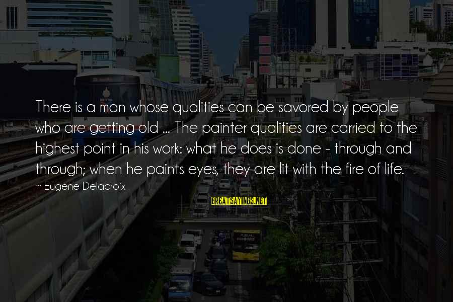 A Point In Life Sayings By Eugene Delacroix: There is a man whose qualities can be savored by people who are getting old