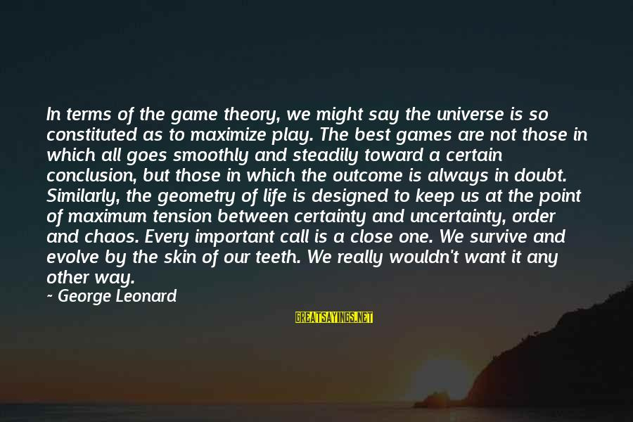A Point In Life Sayings By George Leonard: In terms of the game theory, we might say the universe is so constituted as
