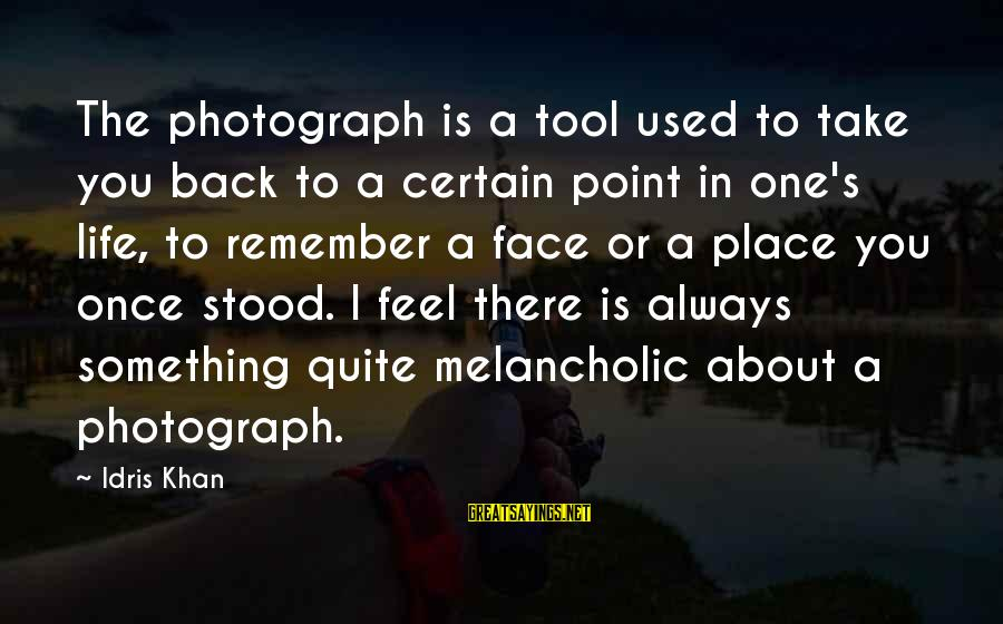 A Point In Life Sayings By Idris Khan: The photograph is a tool used to take you back to a certain point in