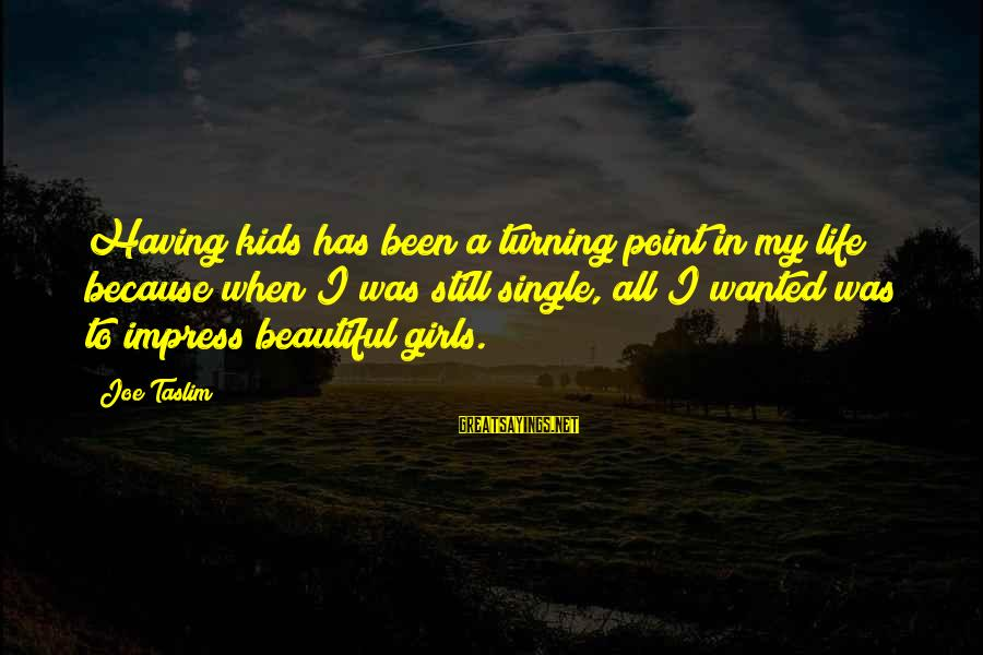 A Point In Life Sayings By Joe Taslim: Having kids has been a turning point in my life because when I was still